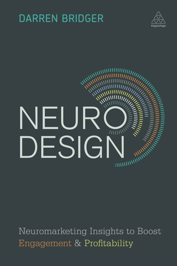 Neuro Design - Neuromarketing Insights to Boost Engagement and Profitability eBook by Darren Bridger
