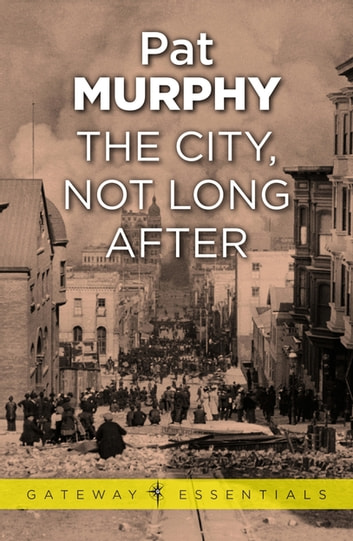The City, Not Long After 電子書 by Pat Murphy