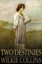 The Two Destinies ebook by Wilkie Collins