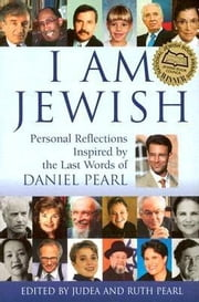 I Am Jewish - Personal Reflections Inspired by the Last Words of Daniel Pearl ebook by Ruth Pearl,Judea Pearl