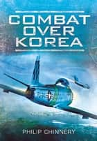 Combat Over Korea ebook by Chinnery, Philip