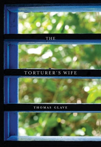 The Torturer's Wife ebook by Thomas Glave