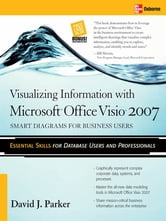 Visualizing Information with Microsoft® Office Visio® 2007 - Smart Diagrams for Business Users ebook by David Parker