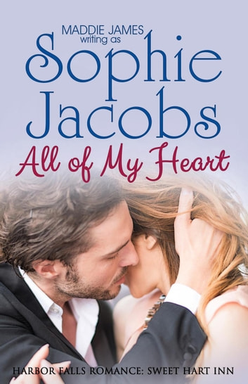 All of My Heart - A Harbor Falls Romance, #1 ebook by Sophie Jacobs