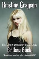 Brittany Bends - Book Three of the Daughters of Zeus Trilogy ebook by Kristine Grayson