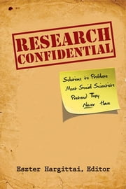 Research Confidential: Solutions to Problems Most Social Scientists Pretend They Never Have ebook by Eszter Hargittai