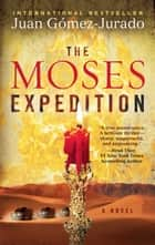 The Moses Expedition - A Novel ebook by J.G. Jurado