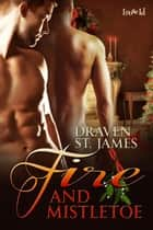 Fire and Mistletoe ebook by Draven St. James