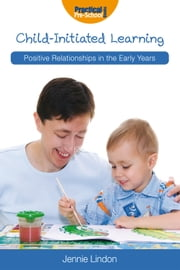 Child-Initiated Learning - Positive Relationships in the Early Years ebook by Jennie Lindon