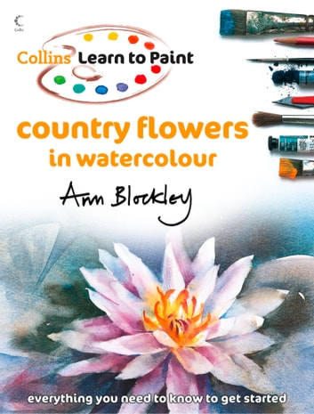 country flowers in watercolour collins learn to paint ebook by ann