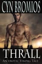 Thrall - An Erotic Viking Tale ebook by Cyn Bromios