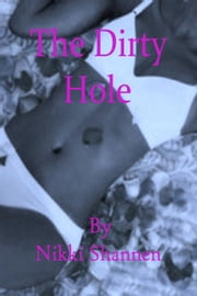 The Dirty Hole ebook by Nikki Shannen