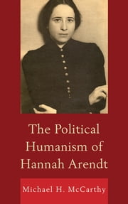 The Political Humanism of Hannah Arendt ebook by Michael H. McCarthy