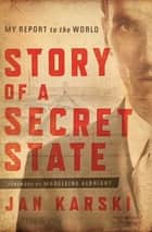 Story of a Secret State - My Report to the World ebook by Jan Karski, Madeleine Albright, Zbigniew Brzeziński