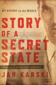 Story of a Secret State - My Report to the World ebook by Jan Karski,Zbigniew Brzeziński