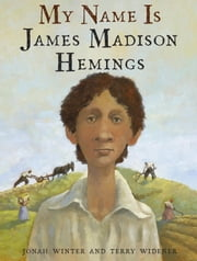 My Name Is James Madison Hemings ebook by Jonah Winter,Terry Widener