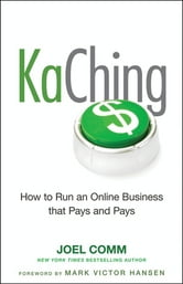 KaChing: How to Run an Online Business that Pays and Pays ebook by Joel Comm