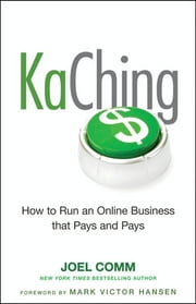 KaChing: How to Run an Online Business that Pays and Pays ebook by Joel Comm,Mark Victor Hansen
