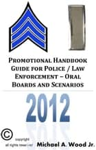 Promotional Handbook Guide for Police / Law Enforcement: Oral Boards and Scenarios ebook by Michael A. Wood Jr.