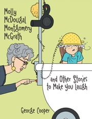 Molly McDougal Montgomery McGrath and Other Stories to Make You Laugh - n/a ebook by George Cooper