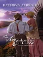 The Angel and the Outlaw ebook by Kathryn Albright