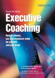 Executive Coaching - How to choose, use and maximize value for yourself and your team ebook by Stuart McAdam