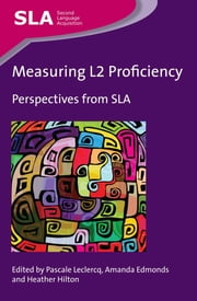 Measuring L2 Proficiency - Perspectives from SLA ebook by Pascale Leclercq,Amanda Edmonds