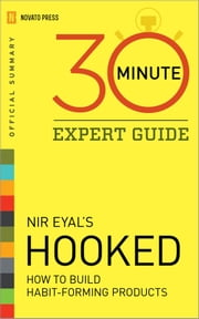 Hooked - 30 Minute Expert Guide: Official Summary to Nir Eyal's Hooked ebook by Novato Press