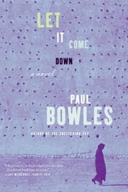 Let it Come Down - A Novel ebook by Paul Bowles