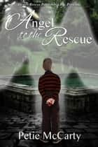 Angel to the Rescue ebook by Petie McCarty