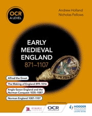 OCR A Level History: Early Medieval England 871- 1107 ebook by Andrew Holland,Nicholas Fellows