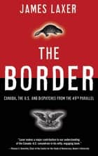 The Border - Canada, the US and Dispatches From the 49th Parallel ekitaplar by James Laxer