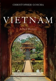 Vietnam - A New History ebook by Christopher Goscha
