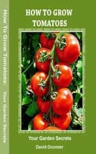How To Grow Tomatoes ebook by David Oconner