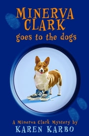 Minerva Clark Goes to the Dogs ebook by . Karen Karbo