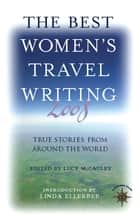 The Best Women's Travel Writing 2008 - True Stories from Around the World ebook by Lucy McCauley