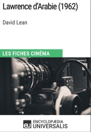 Lawrence d'Arabie de David Lean - Les Fiches Cinéma d'Universalis ebook by Encyclopaedia Universalis