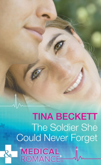 The Soldier She Could Never Forget (Mills & Boon Medical) ebook by Tina Beckett