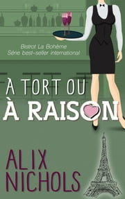 À tort ou à raison eBook by Alix Nichols