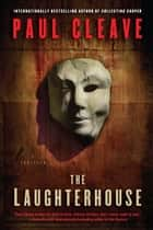 The Laughterhouse - A Thriller ebook by Paul Cleave