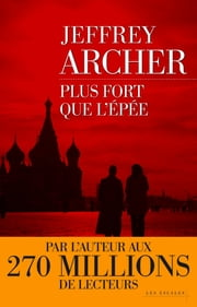 Plus fort que l'épée ebook by Jeffrey ARCHER, Georges-Michel SAROTTE