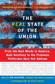 The Real State Of The Union - From The Best Minds In America, Bold Solutions To The Problems Politicians Dare Not Address ebook by Ted Halstead