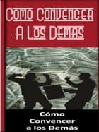 Como Convencer A Los Demas ebook by Editorial Ganar