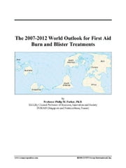 The 2007-2012 World Outlook for First Aid Burn and Blister Treatments ebook by ICON Group International, Inc.