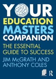 Your Education Masters Companion - The essential guide to success ebook by Jim McGrath,Anthony Coles