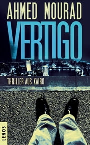 Vertigo - Thriller aus Kairo ebook by Ahmed Mourad,Christine Battermann