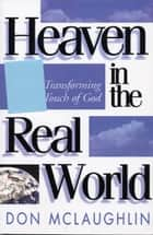Heaven in the Real World ebook by Don McLaughlin