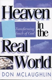 Heaven in the Real World - The Transforming Touch of God ebook by Don McLaughlin