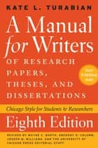 A Manual for Writers of Research Papers, Theses, and Dissertations, Eighth Edition - Chicago Style for Students and Researchers ebook by Kate L. Turabian, Wayne C. Booth, Gregory G. Colomb,...