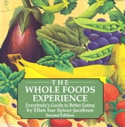 The Whole Foods Experience 2nd edition - Everybody's Guide to Better Eating ebook by Ellen Sue Spicer-Jacobson